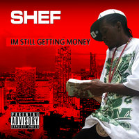 Im Still Getting Money — Shef