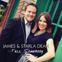 Tell Somebody — James & Starla Dean