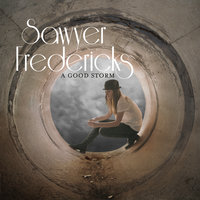 A Good Storm — Sawyer Fredericks