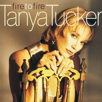 Fire To Fire — Tanya Tucker