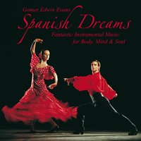 Spanish Dreams: Music for Body, Mind & Soul — Gomer Edwin Evans