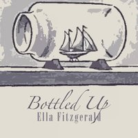Bottled Up — Ella Fitzgerald