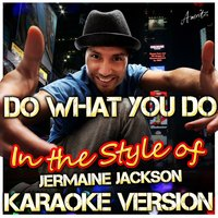 Do What You Do (In the Style of Jermaine Jackson) — Ameritz - Karaoke