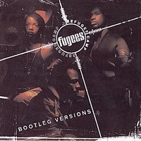 Bootleg Versions — Fugees