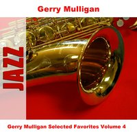 Gerry Mulligan Selected Favorites Volume 4 — Gerry Mulligan