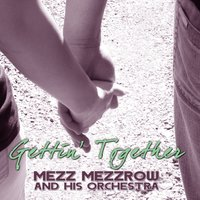 Gettin' Together — Mezz Mezzrow and His Orchestra