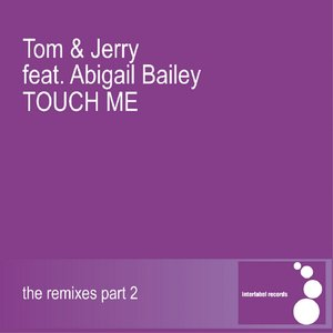 Tom & Jerry, Abigail Bailey - Touch Me