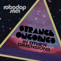 Strange Ongoings in Other Dimensions — Robodop Snei