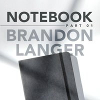 Notebook, Pt. 1 — Brandon Langer