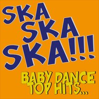 Ska Ska Ska!!! Baby Dance Top Hits... — сборник