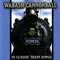 Wabash Cannonball : 20 Classic Train Songs — сборник