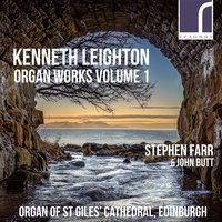 Kenneth Leighton: Organ Works, Vol. 1 — Stephen Farr, Kenneth Leighton
