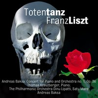 Franz Liszt: Totentanz - Andreas Baksa: Concert for Piano and Orchestra no. 1, Op. 36 — Thomas Kreuzberger, The Philharmonic Orchestra, Dinu Lipatti, Satu Mare, Andreas Baksa