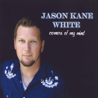 Corners of My Mind — Jason Kane White
