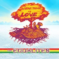 Where There Is Love — The Equalites