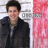 The Worship Album — Chris Bray