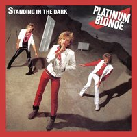 Standing in the Dark — Platinum Blonde