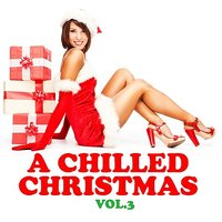 A Chilled Christmas Vol. 3 — сборник
