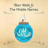 Old Sea Salt — Ben Wells, The Middle Names