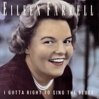 I Gotta Right to Sing the Blues — Джордж Гершвин, Ирвинг Берлин, Eileen Farrell & Luther Henderson & His Orchestra
