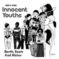 Innocent Youths — Earth, Roots & Water