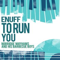 Enuff to Run You — Norridge Mayhams And His Barbecue Boys