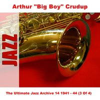 "The Ultimate Jazz Archive 14 1941 - 44 (3 Of 4) — Arthur ""Big Boy"" Crudup"