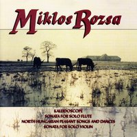 Rozsa: Kaleidoscope, Sonata for Solo Flute, North Hungarian Peasant Songs and Dances, Sonata for Solo Violin — Jonathan Snowden