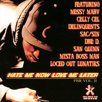 Hate Me Now Love Me Later — Celly Cel, Delinquents, Messy Marv, San Quinn, Loced Out Lunatiks, Dre D.