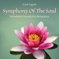 Symphony of the Soul: Wonderful Sounds for Relaxation — Frank Tuppek