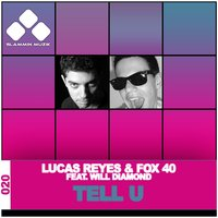 Tell U — Lucas Reyes, Fox 40, Lucas Reyes & Fox 40 feat. Will Diamond
