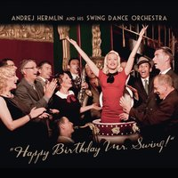 Happy Birthday Mr. Swing — Andrej Hermlin and His Swing Dance Orchestra