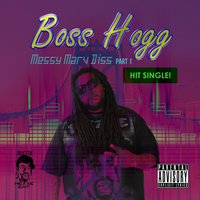 Messy Marv Diss: Part 1 — Boss Hogg