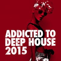 Addicted to Deep House 2015 — Ultimate Dance Hits, Dance Chart, House Party, Dance Chart|House Party|Ultimate Dance Hits