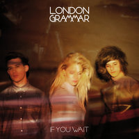 If You Wait — London Grammar