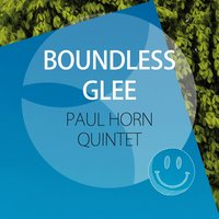 Boundless Glee — Paul Horn Quintet