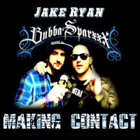 Making Contact (feat. Bubba Sparxxx) — Jake Ryan