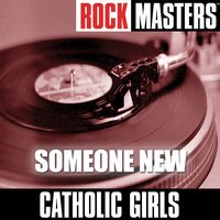 Rock Masters: Someone New — Catholic Girls