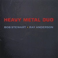 Heavy Metal Duo: Work Songs and Other Spirituals — Ray Anderson & Bob Stewart