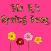 Spring Song — Mr. R.