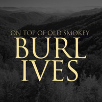 On Top Of Old Smokey — Burl Ives