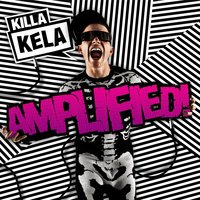 Amplified! — Killa Kela