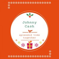 Splendid Time Together — Johnny Cash