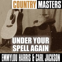 Country Masters: Under Your Spell Again — Emmylou Harris and Carl Jackson