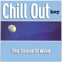 The Sound Of Wind — Chill Out Boy