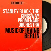 Music of Irving Berlin — Stanley Black, The Kingsway Promenade Orchestra, Irving Berlin