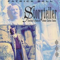 Storyteller: Gwilan's Harp & Other Celtic Tales — Patrick Ball, Timothy Britton, Martin Hayes