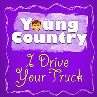I Drive Your Truck - Single — Young Country Hits