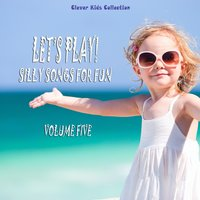 Let's Play! Silly Songs for Fun, Vol. 5 — сборник
