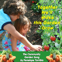 Together We'll Make Our Garden Grow: the Community Garden Song — Penelope Torribio